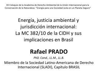 Rafael PRADO PhD. Cand ., LL.M., LL.B.