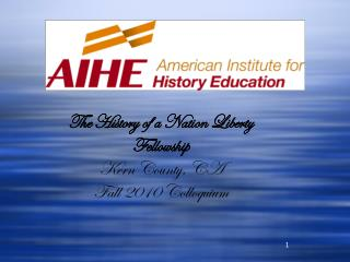The History of a Nation Liberty Fellowship Kern County, CA Fall 2010 Colloquium