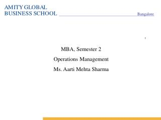 MBA, Semester 2 Operations Management Ms. Aarti Mehta Sharma