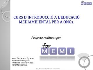 CURS  D'INTRODUCCIÓ A L'EDUCACIÓ MEDIAMBIENTAL PER A ONGs . Projecte realitzat  per