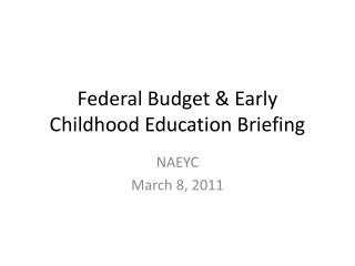 Federal Budget & Early Childhood Education Briefing