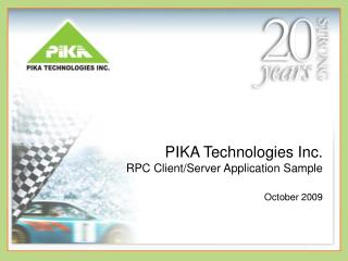 PIKA Technologies Inc. RPC Client/Server Application Sample  October 2009
