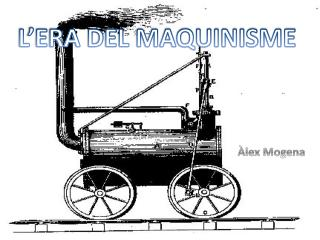L�ERA DEL MAQUINISME
