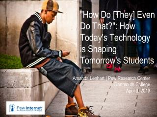 """""""How Do [They] Even Do That?"""": How Today's Technology is Shaping Tomorrow's Students"""