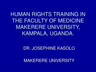 HUMAN RIGHTS TRAINING IN THE FACULTY OF MEDICINE MAKERERE UNIVERSITY, KAMPALA, UGANDA.