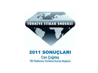 2011 SONUÇLARI Can Çağdaş TİE Platformu Yürütme Kurulu Başkanı