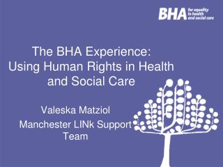 The BHA Experience:  Using Human Rights in Health and Social Care
