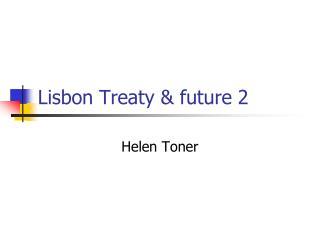 Lisbon Treaty & future 2