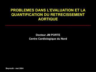 PROBLEMES DANS L EVALUATION ET LA QUANTIFICATION DU RETRECISSEMENT AORTIQUE _________________________________________