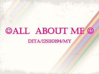 ? ALL  ABOUT ME  ? DITA/125110194/MY