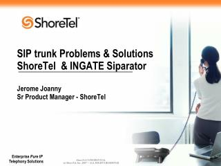 SIP trunk Problems  Solutions ShoreTel   INGATE Siparator   Jerome Joanny  Sr Product Manager - ShoreTel