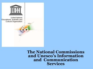 The National Commissions and Unesco's Information and  Communication Services