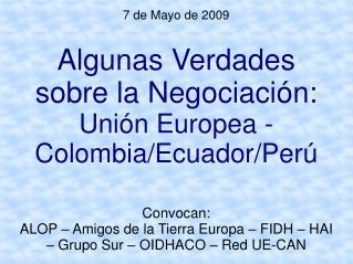 7 de Mayo de 2009 Algunas Verdades sobre la Negociación: Unión Europea -  Colombia/Ecuador/Perú