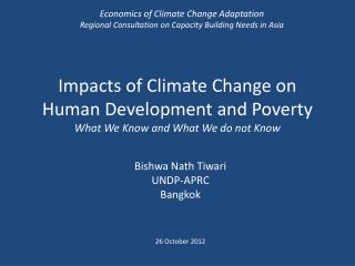 Impacts of Climate Change on Human Development and Poverty What We Know and What We do not Know