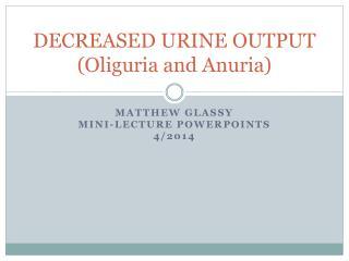 DECREASED URINE OUTPUT ( Oliguria  and  Anuria )
