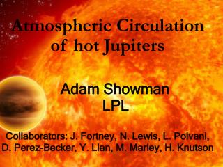 Atmospheric Circulation   of hot Jupiters Adam Showman     LPL