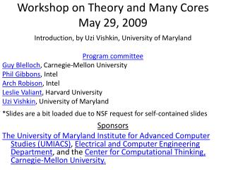 Workshop on Theory and Many Cores May 29, 2009
