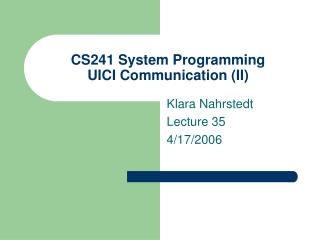 CS241 System Programming  UICI Communication (II)