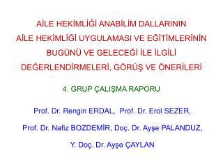 Prof. Dr. Rengin ERDAL,  Prof. Dr. Erol SEZER,  Prof. Dr. Nafiz BOZDEMİR, Doç. Dr. Ayşe PALANDUZ,