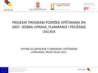 PROJEKAT PROGRAM PODRŠKE OPŠTINAMA IPA 2007- DOBRA UPRAVA, PLANIRANJE I PRUŽANJE USLUGA