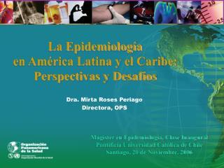 La Epidemiolog a  en Am rica Latina y el Caribe:  Perspectivas y Desaf os