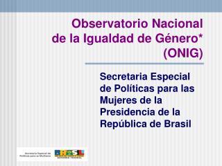 Observatorio Nacional de la Igualdad de Género* (ONIG)