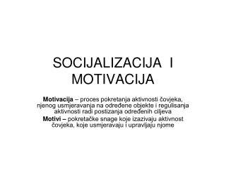 SOCIJALIZACIJA  I  MOTIVACIJA