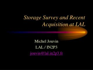 Storage Survey and Recent Acquisition at LAL