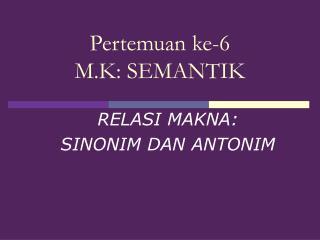 Pertemuan ke-6 M.K: SEMANTIK