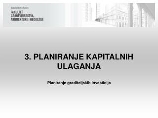 3. PLANIRANJE  KAPITALNIH  ULAGANJA Planiranje graditeljskih investicija