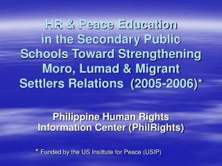HR  Peace Education in the Secondary Public Schools Toward Strengthening Moro, Lumad  Migrant Settlers Relations  2005-2