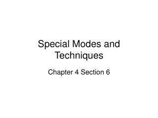 Special Modes and Techniques