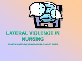 Lateral violence in Nursing Elly  Heim,  Sarai  Levy, Kelli MacDonald &  cindy   Acker