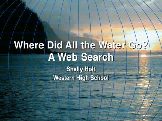 Where Did All the Water Go? A Web Search