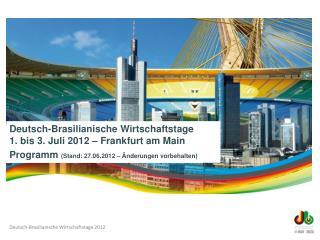 Deutsch-Brasilianische Wirtschaftstage 1. bis 3. Juli 2012 – Frankfurt am Main