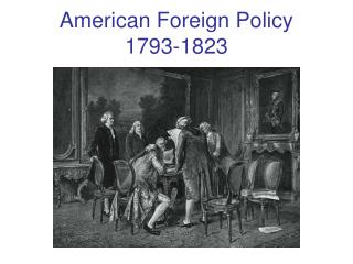 American Foreign Policy 1793-1823