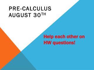 Pre-Calculus August 30 th