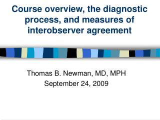 Course overview, the diagnostic process, and measures of interobserver agreement
