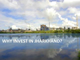 WHY INVEST IN JHARKHAND?