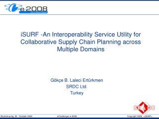 G ökçe B. Laleci Ertürkmen SRDC Ltd. Turkey