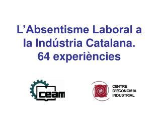 L'Absentisme Laboral a la Indústria Catalana.                    64 experiències
