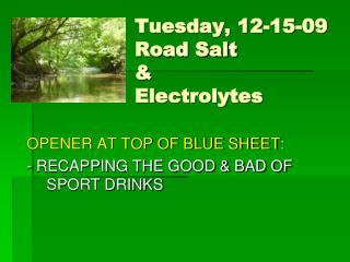 Tuesday, 12-15-09 Road Salt  &  Electrolytes