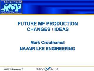 FUTURE MF PRODUCTION CHANGES / IDEAS