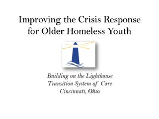 Improving  the  Crisis Response for Older  H omeless Youth