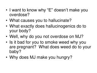 """I want to know why """"E"""" doesn't make you overdose? What causes you to hallucinate?"""