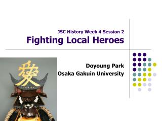 JSC History Week 4 Session 2 Fighting Local Heroes