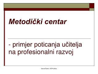 Metodički centar - primjer poticanja učitelja na profesionalni razvoj