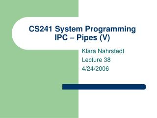 CS241 System Programming  IPC – Pipes (V)