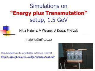 "Simulations on  ""Energy plus Transmutation"" setup, 1.5 GeV"