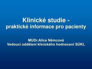 Klinické studie - praktické informace pro pacienty MUDr.Alice Němcová